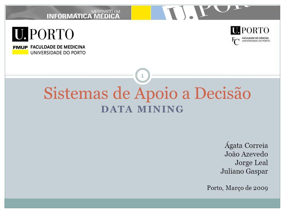 DATA MINING 1 Sistemas de Apoio a Decisão Ágata Correia João Azevedo Jorge Leal Juliano Gaspar Porto, Março de 2009