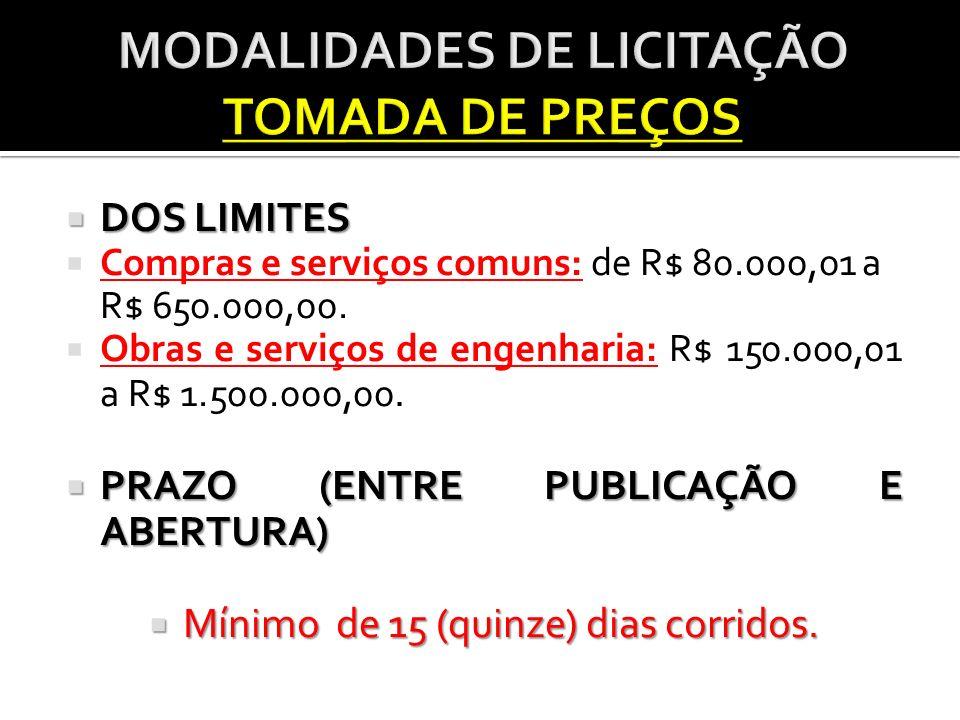 DOS LIMITES DOS LIMITES Compras e serviços comuns: de R$ 80.000,01 a R$ 650.000,00. Obras e serviços de engenharia: R$ 150.000,01 a R$ 1.500.000,00. P