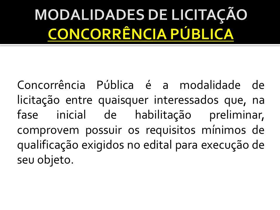 Concorrência Pública é a modalidade de licitação entre quaisquer interessados que, na fase inicial de habilitação preliminar, comprovem possuir os requisitos mínimos de qualificação exigidos no edital para execução de seu objeto.