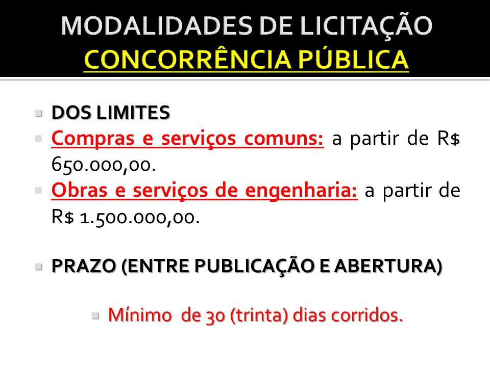 DOS LIMITES DOS LIMITES Compras e serviços comuns: a partir de R$ 650.000,00. Obras e serviços de engenharia: a partir de R$ 1.500.000,00. PRAZO (ENTR