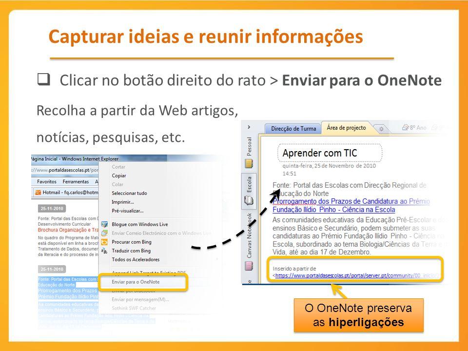 Capturar ideias e reunir informações Clicar no botão direito do rato > Enviar para o OneNote Recolha a partir da Web artigos, notícias, pesquisas, etc.