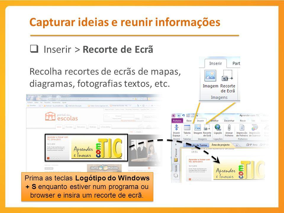 Capturar ideias e reunir informações Inserir > Recorte de Ecrã Recolha recortes de ecrãs de mapas, diagramas, fotografias textos, etc.