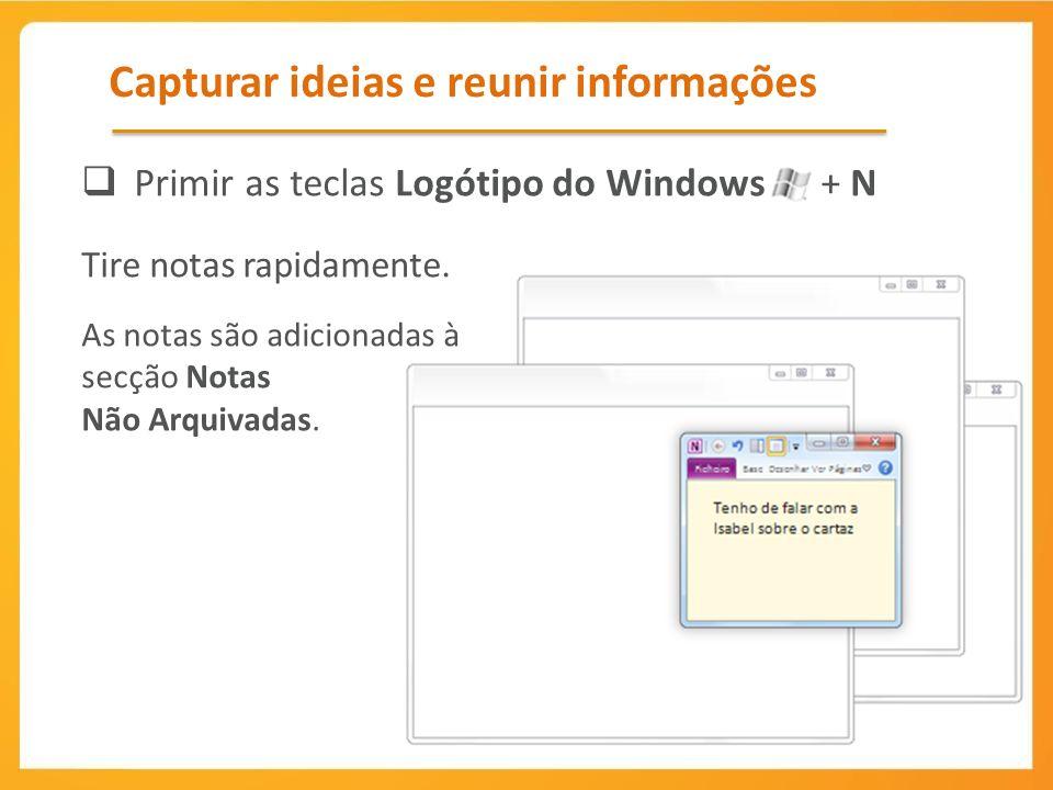 Capturar ideias e reunir informações Primir as teclas Logótipo do Windows + N Tire notas rapidamente.