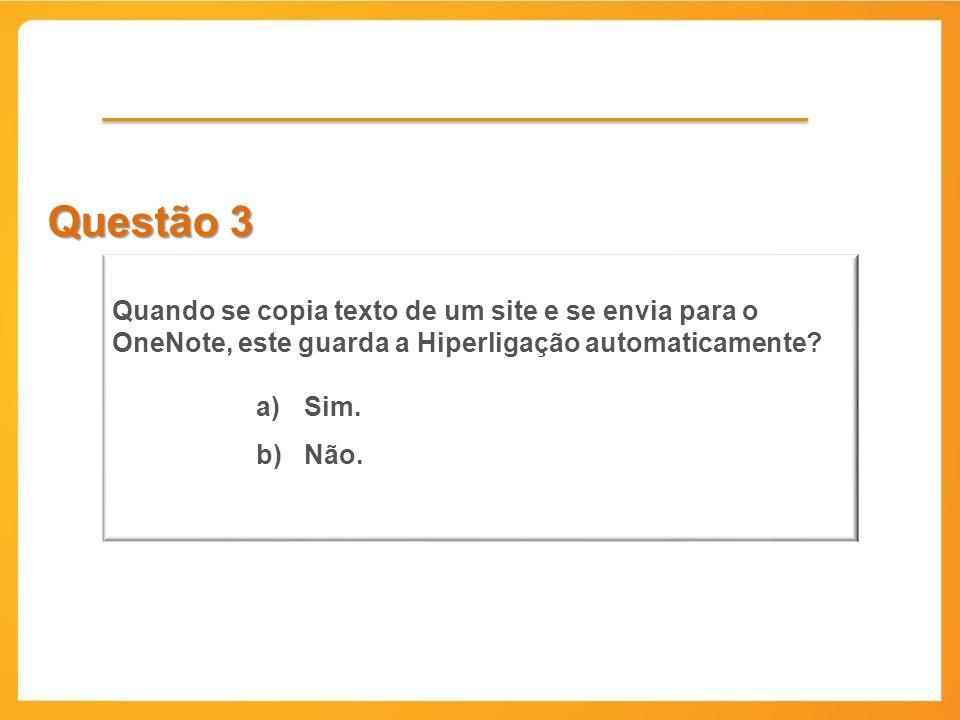 Questão 3 Quando se copia texto de um site e se envia para o OneNote, este guarda a Hiperligação automaticamente.
