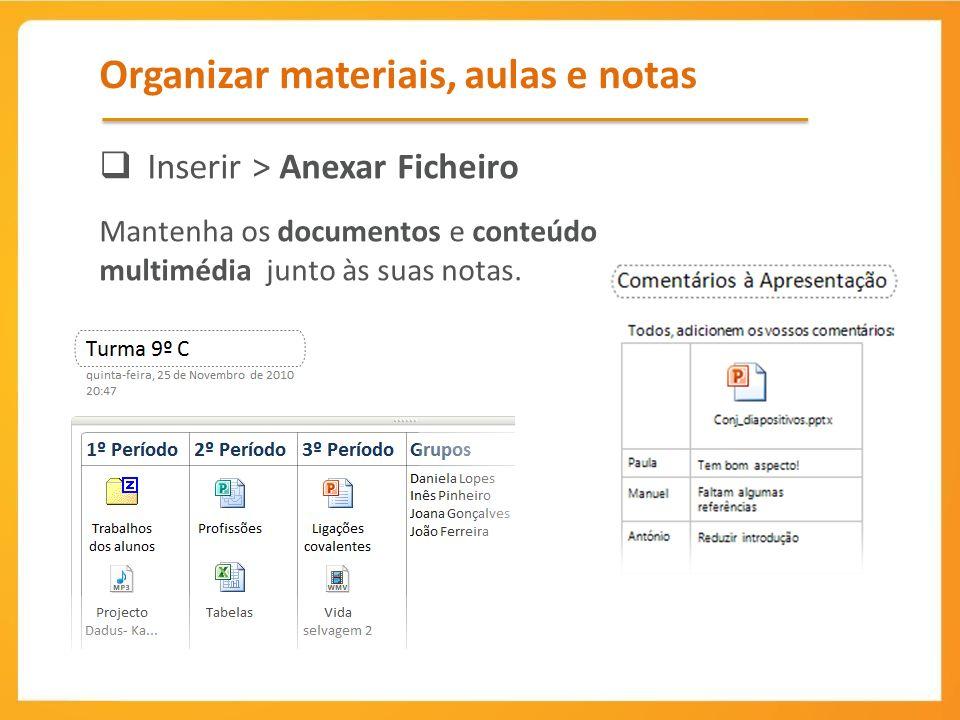 Organizar materiais, aulas e notas Inserir > Anexar Ficheiro Mantenha os documentos e conteúdo multimédia junto às suas notas.