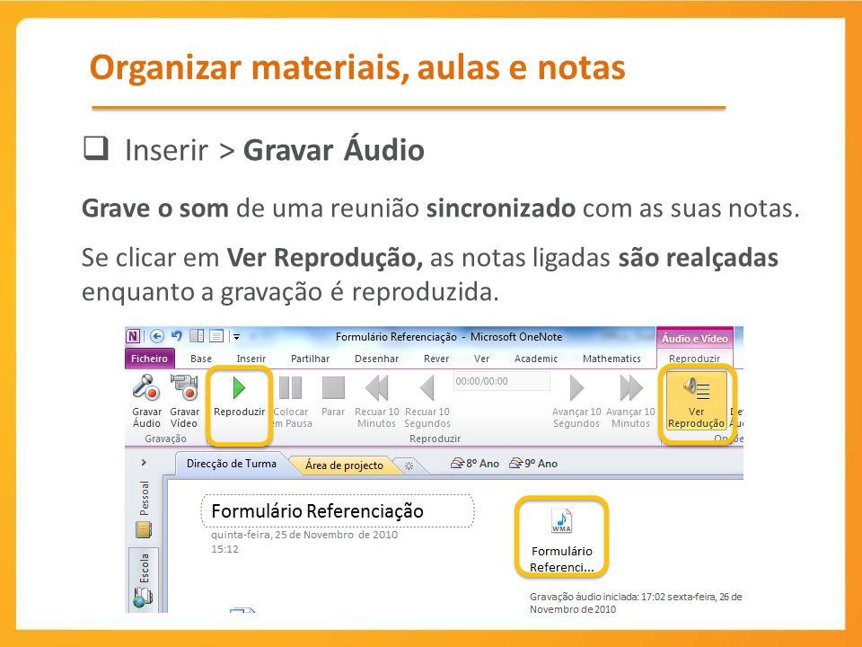 Organizar materiais, aulas e notas Inserir > Gravar Áudio Grave o som de uma reunião sincronizado com as suas notas.