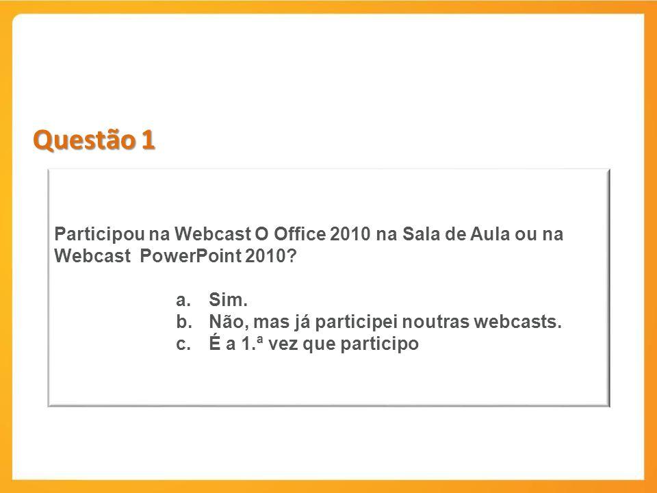 Questão 1 Participou na Webcast O Office 2010 na Sala de Aula ou na Webcast PowerPoint 2010.
