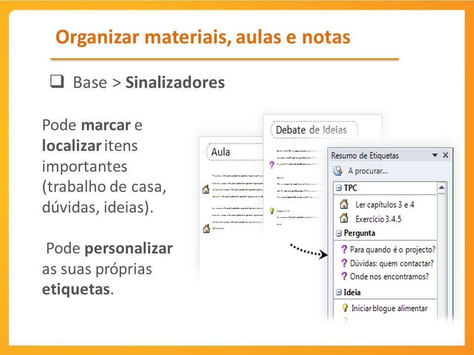 Organizar materiais, aulas e notas Base > Sinalizadores Pode marcar e localizar itens importantes (trabalho de casa, dúvidas, ideias).