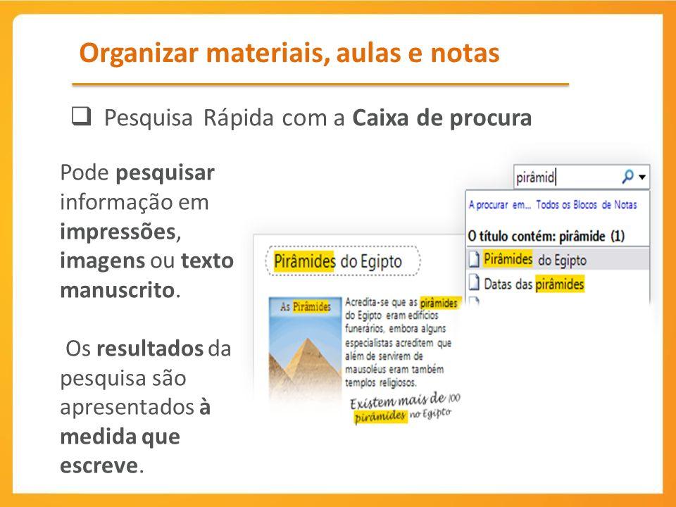 Organizar materiais, aulas e notas Pesquisa Rápida com a Caixa de procura Pode pesquisar informação em impressões, imagens ou texto manuscrito.