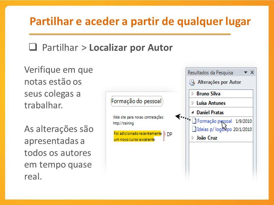 Partilhar e aceder a partir de qualquer lugar Partilhar > Localizar por Autor Verifique em que notas estão os seus colegas a trabalhar.