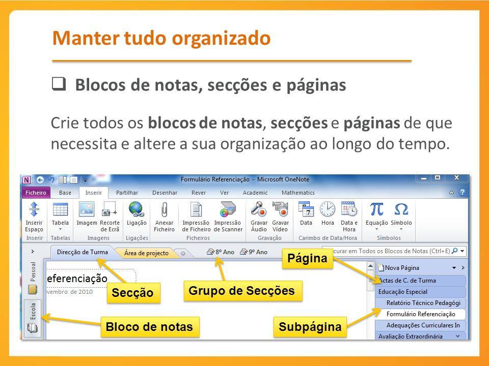 Manter tudo organizado Blocos de notas, secções e páginas Crie todos os blocos de notas, secções e páginas de que necessita e altere a sua organização ao longo do tempo.