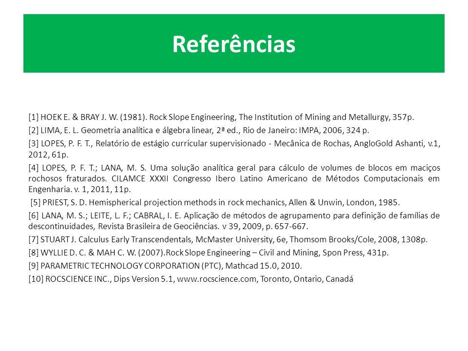 Referências [1] HOEK E.& BRAY J. W. (1981).