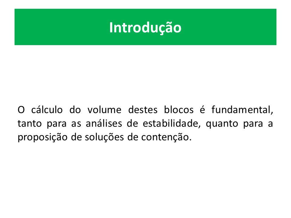 Introdução O cálculo do volume destes blocos é fundamental, tanto para as análises de estabilidade, quanto para a proposição de soluções de contenção.