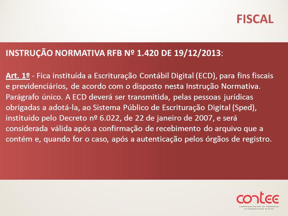 INSTRUÇÃO NORMATIVA RFB Nº 1.420 DE 19/12/2013: Art. 1º - Fica instituída a Escrituração Contábil Digital (ECD), para fins fiscais e previdenciários,