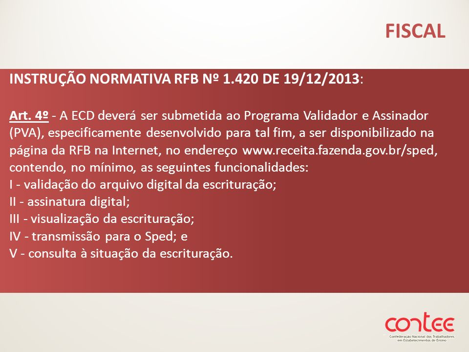 INSTRUÇÃO NORMATIVA RFB Nº 1.420 DE 19/12/2013: Art. 4º - A ECD deverá ser submetida ao Programa Validador e Assinador (PVA), especificamente desenvol