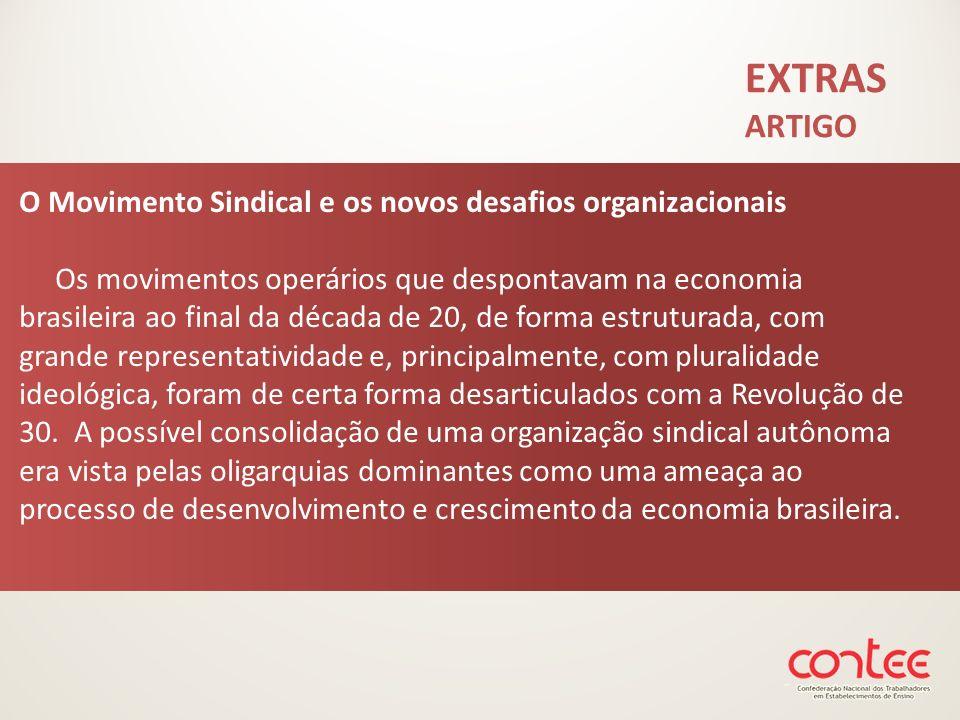EXTRAS ARTIGO O Movimento Sindical e os novos desafios organizacionais Os movimentos operários que despontavam na economia brasileira ao final da déca