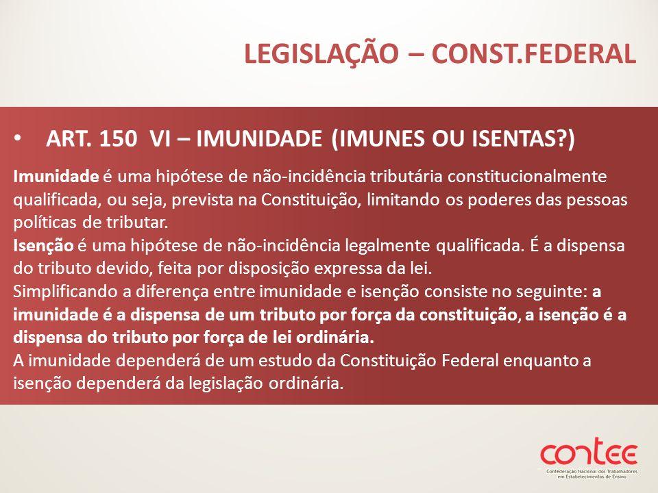 ART. 150 VI – IMUNIDADE (IMUNES OU ISENTAS?) Imunidade é uma hipótese de não-incidência tributária constitucionalmente qualificada, ou seja, prevista