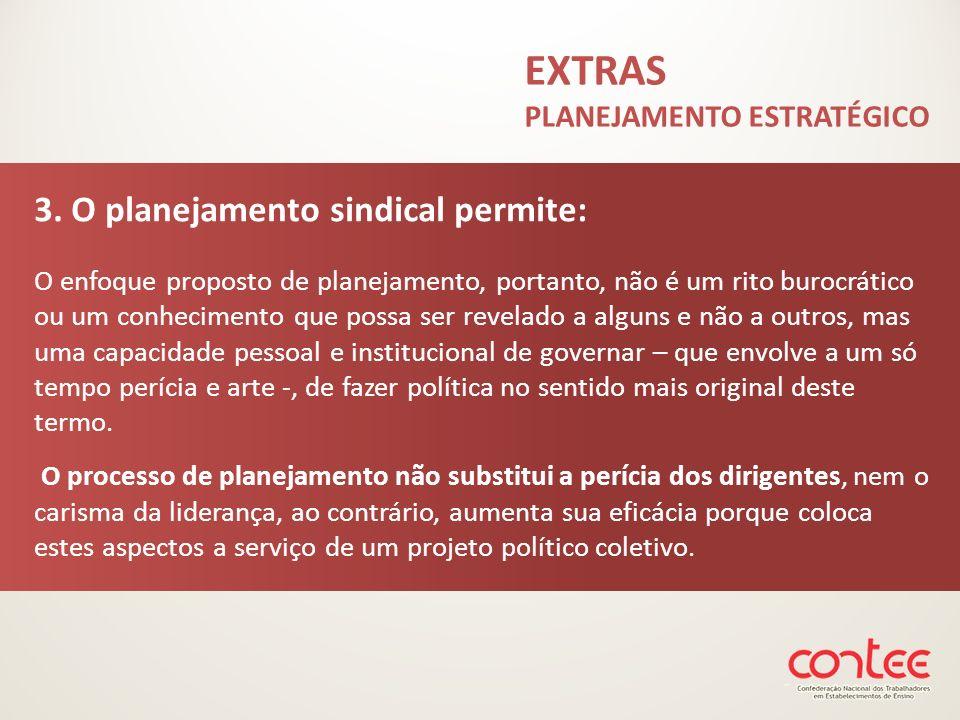3. O planejamento sindical permite: O enfoque proposto de planejamento, portanto, não é um rito burocrático ou um conhecimento que possa ser revelado