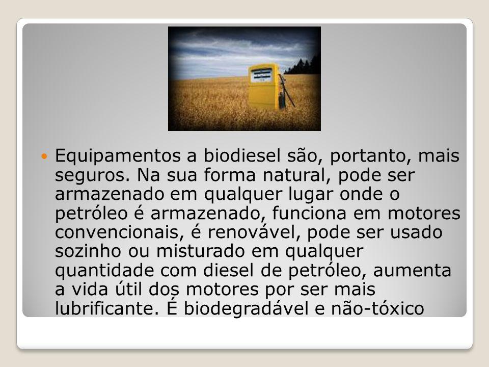 Equipamentos a biodiesel são, portanto, mais seguros. Na sua forma natural, pode ser armazenado em qualquer lugar onde o petróleo é armazenado, funcio