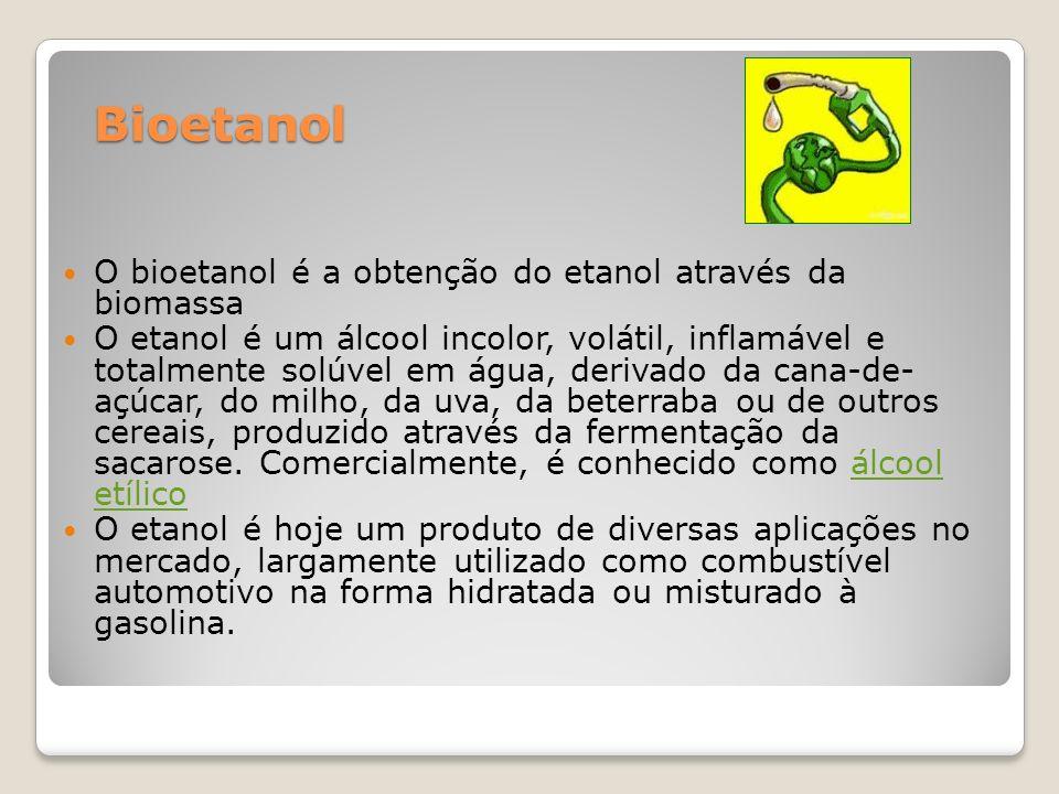 Bioetanol O bioetanol é a obtenção do etanol através da biomassa O etanol é um álcool incolor, volátil, inflamável e totalmente solúvel em água, deriv