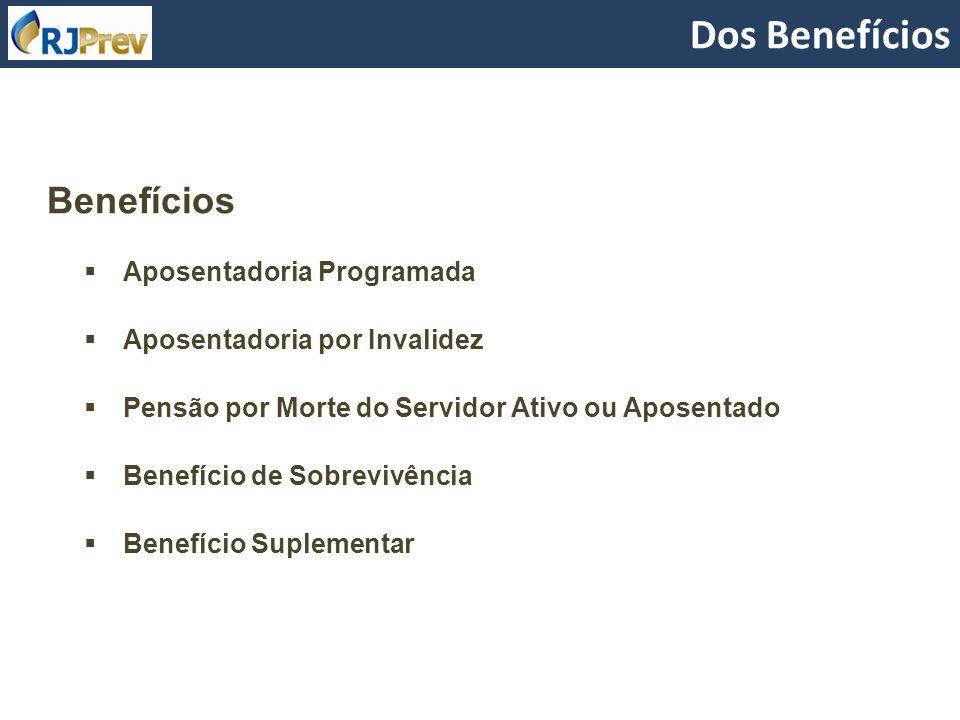 Benefícios Aposentadoria Programada Aposentadoria por Invalidez Pensão por Morte do Servidor Ativo ou Aposentado Benefício de Sobrevivência Benefício