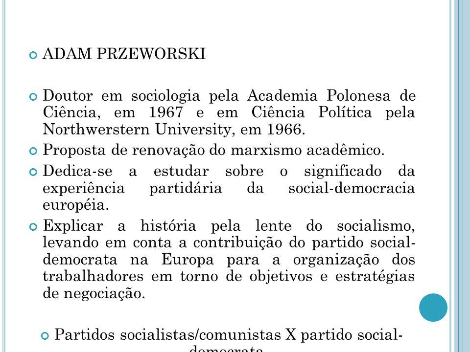 AULA 6 ADAM PRZEWORSKI Doutor em sociologia pela Academia Polonesa de Ciência, em 1967 e em Ciência Política pela Northwerstern University, em 1966.
