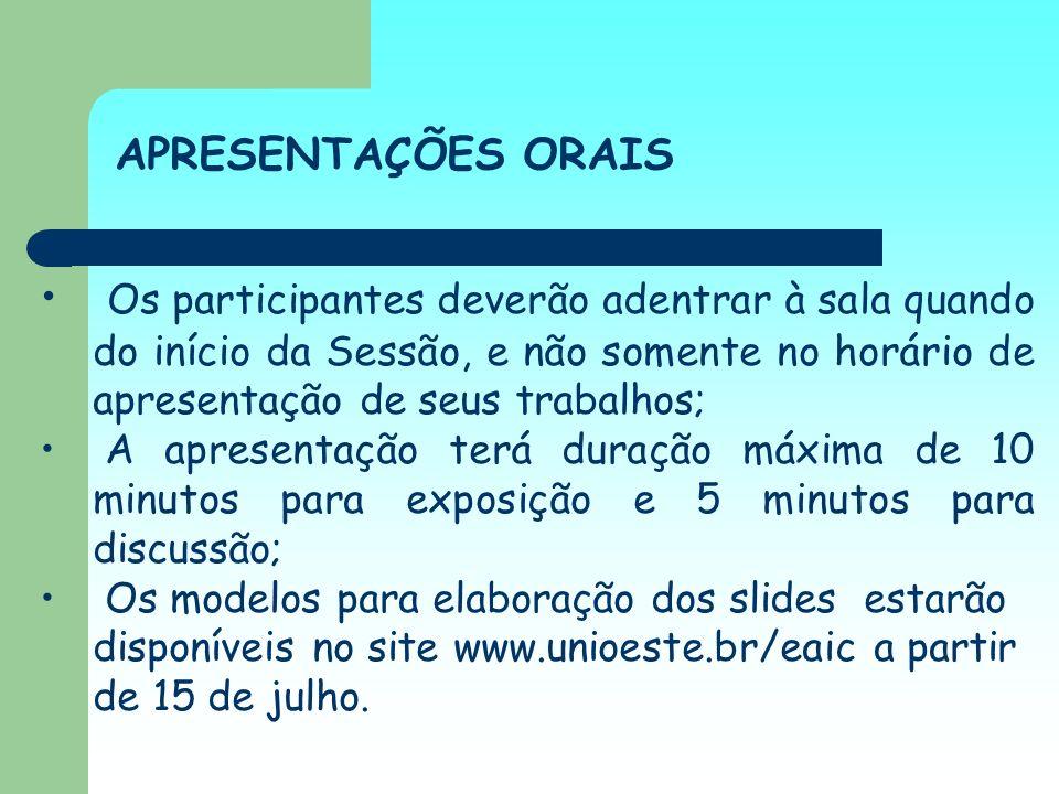 APRESENTAÇÕES ORAIS Os participantes deverão adentrar à sala quando do início da Sessão, e não somente no horário de apresentação de seus trabalhos; A