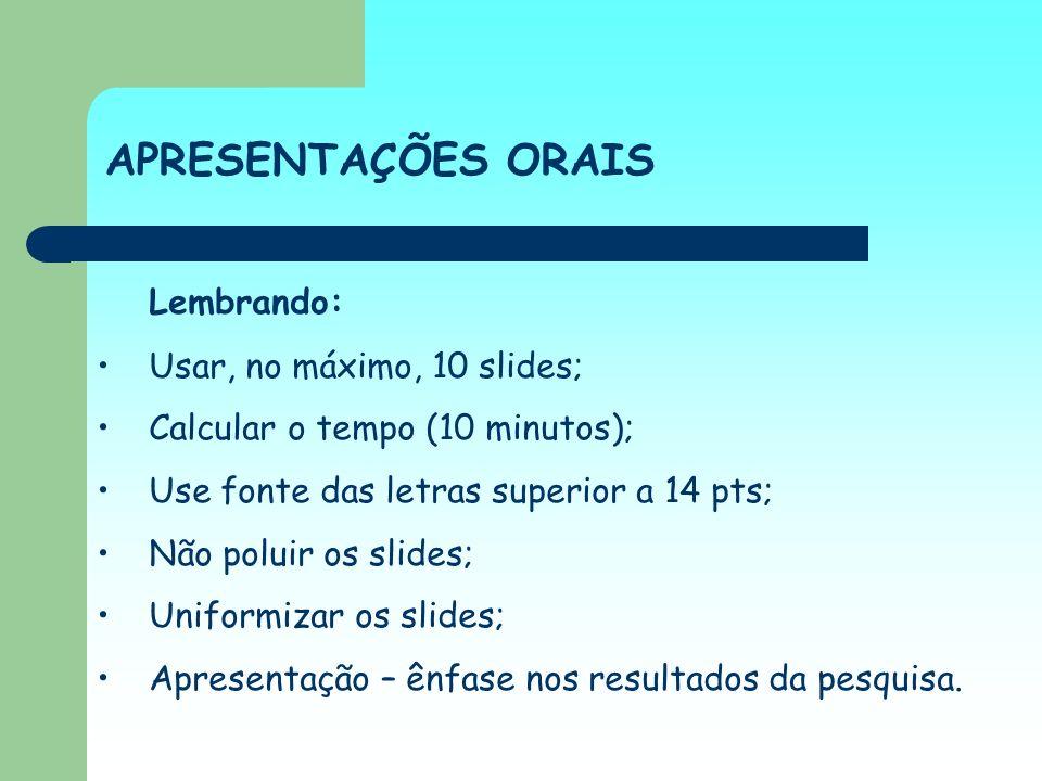 APRESENTAÇÕES ORAIS Lembrando: Usar, no máximo, 10 slides; Calcular o tempo (10 minutos); Use fonte das letras superior a 14 pts; Não poluir os slides