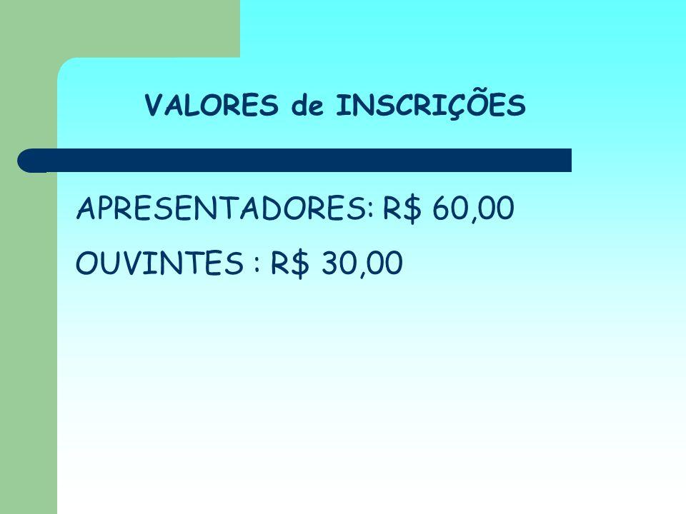 VALORES de INSCRIÇÕES APRESENTADORES: R$ 60,00 OUVINTES : R$ 30,00