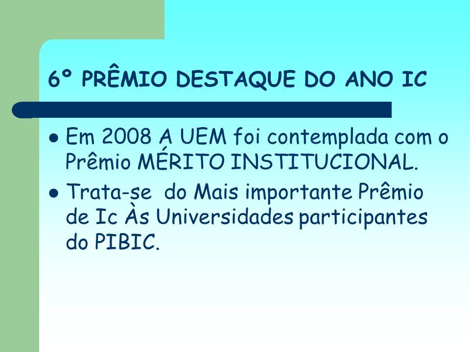 6º PRÊMIO DESTAQUE DO ANO IC Em 2008 A UEM foi contemplada com o Prêmio MÉRITO INSTITUCIONAL. Trata-se do Mais importante Prêmio de Ic Às Universidade