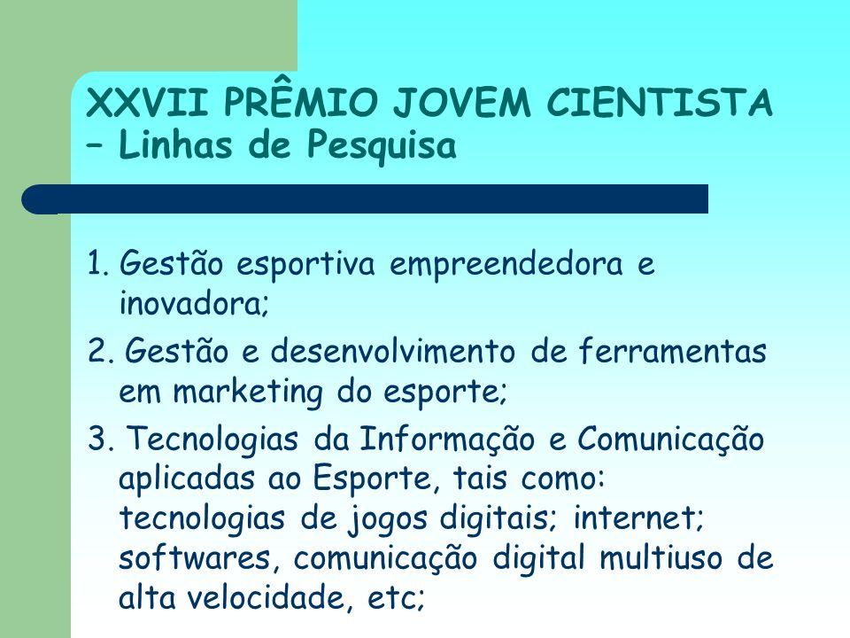 XXVII PRÊMIO JOVEM CIENTISTA – Linhas de Pesquisa 1. Gestão esportiva empreendedora e inovadora; 2. Gestão e desenvolvimento de ferramentas em marketi