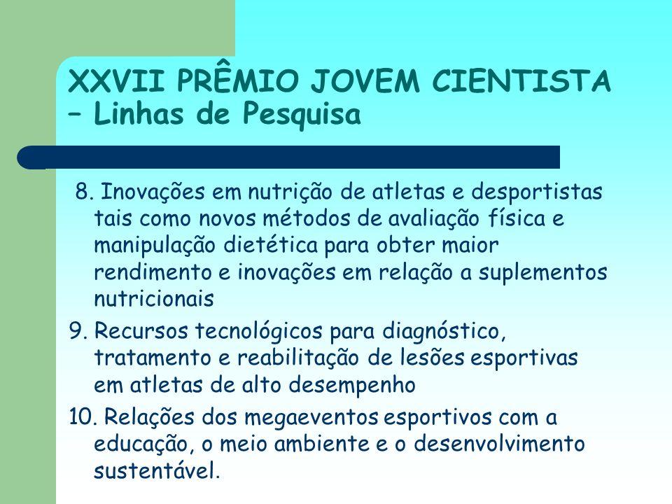 XXVII PRÊMIO JOVEM CIENTISTA – Linhas de Pesquisa 8. Inovações em nutrição de atletas e desportistas tais como novos métodos de avaliação física e man