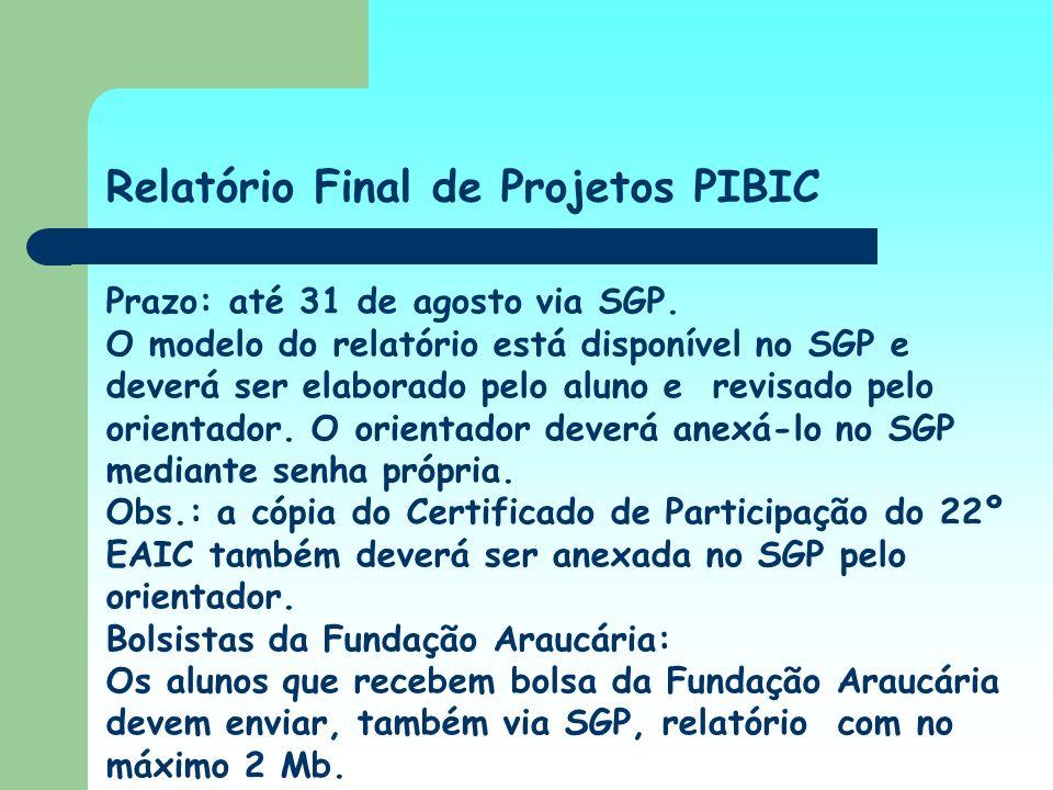 Relatório Final de Projetos PIBIC Prazo: até 31 de agosto via SGP. O modelo do relatório está disponível no SGP e deverá ser elaborado pelo aluno e re