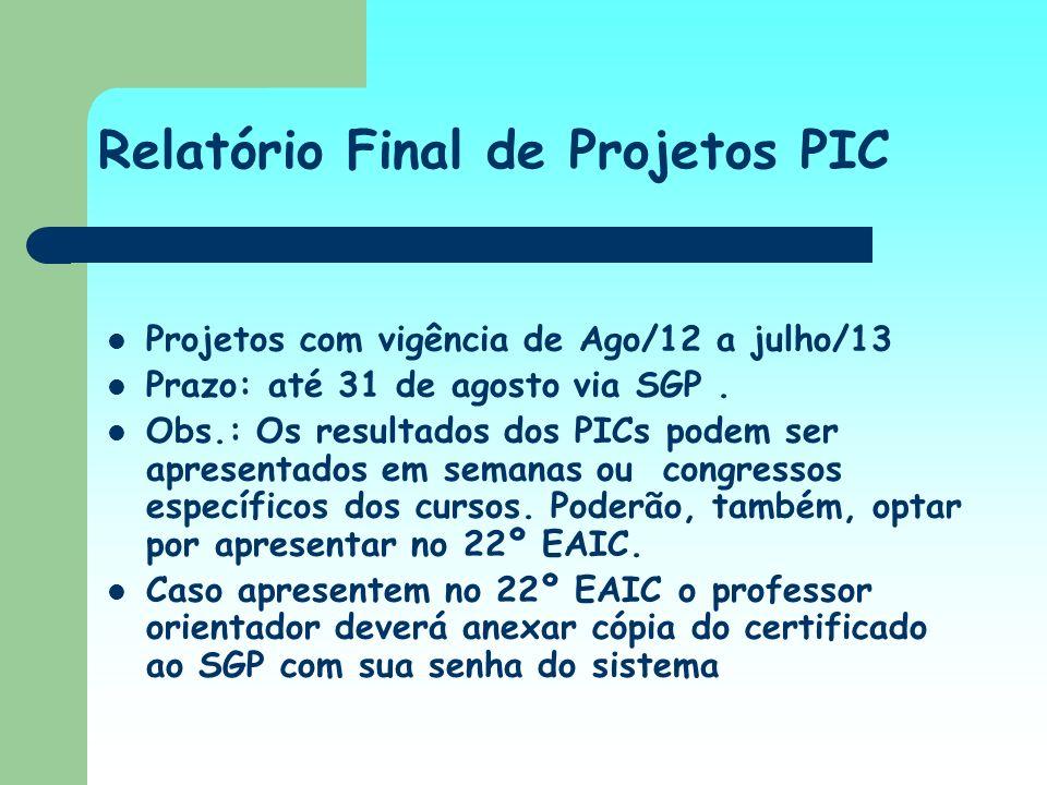 Projetos com vigência de Ago/12 a julho/13 Prazo: até 31 de agosto via SGP. Obs.: Os resultados dos PICs podem ser apresentados em semanas ou congress