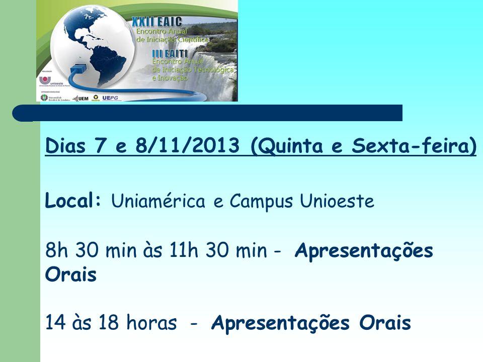 Dias 7 e 8/11/2013 (Quinta e Sexta-feira) Local: Uniamérica e Campus Unioeste 8h 30 min às 11h 30 min - Apresentações Orais 14 às 18 horas - Apresenta