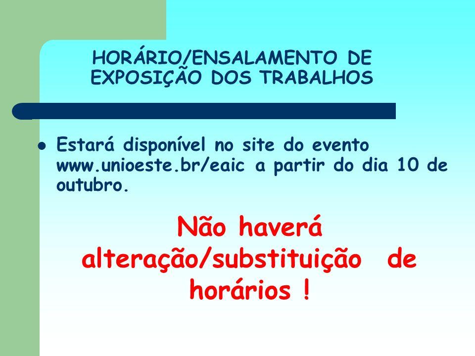 HORÁRIO/ENSALAMENTO DE EXPOSIÇÃO DOS TRABALHOS Estará disponível no site do evento www.unioeste.br/eaic a partir do dia 10 de outubro. Não haverá alte
