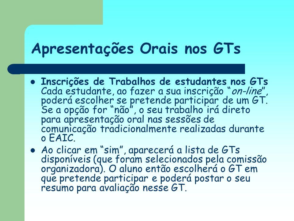 Apresentações Orais nos GTs Inscrições de Trabalhos de estudantes nos GTs Cada estudante, ao fazer a sua inscrição on-line, poderá escolher se pretend