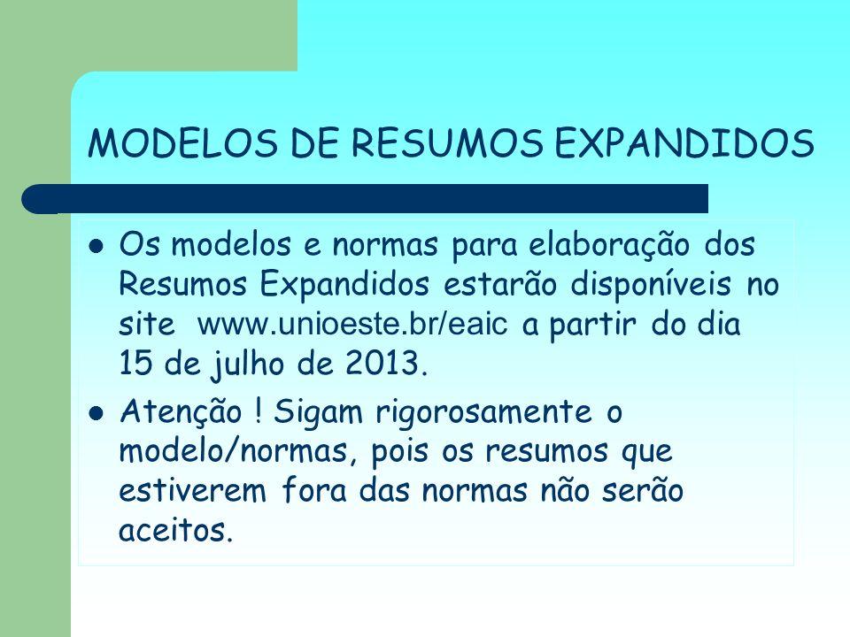 MODELOS DE RESUMOS EXPANDIDOS Os modelos e normas para elaboração dos Resumos Expandidos estarão disponíveis no site www.unioeste.br/eaic a partir do