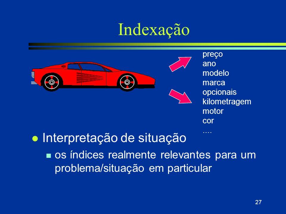 26 Indexação l Objetivo: dar ao sistema conhecimento sobre como estocar e comparar (match) casos l Vocabulário de indexação n índice = atributo, carac