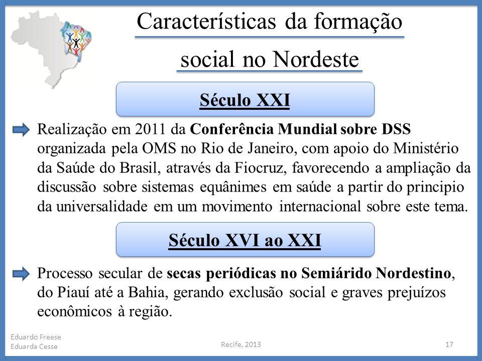 Recife, 201317 Eduardo Freese Eduarda Cesse Características da formação social no Nordeste Realização em 2011 da Conferência Mundial sobre DSS organiz