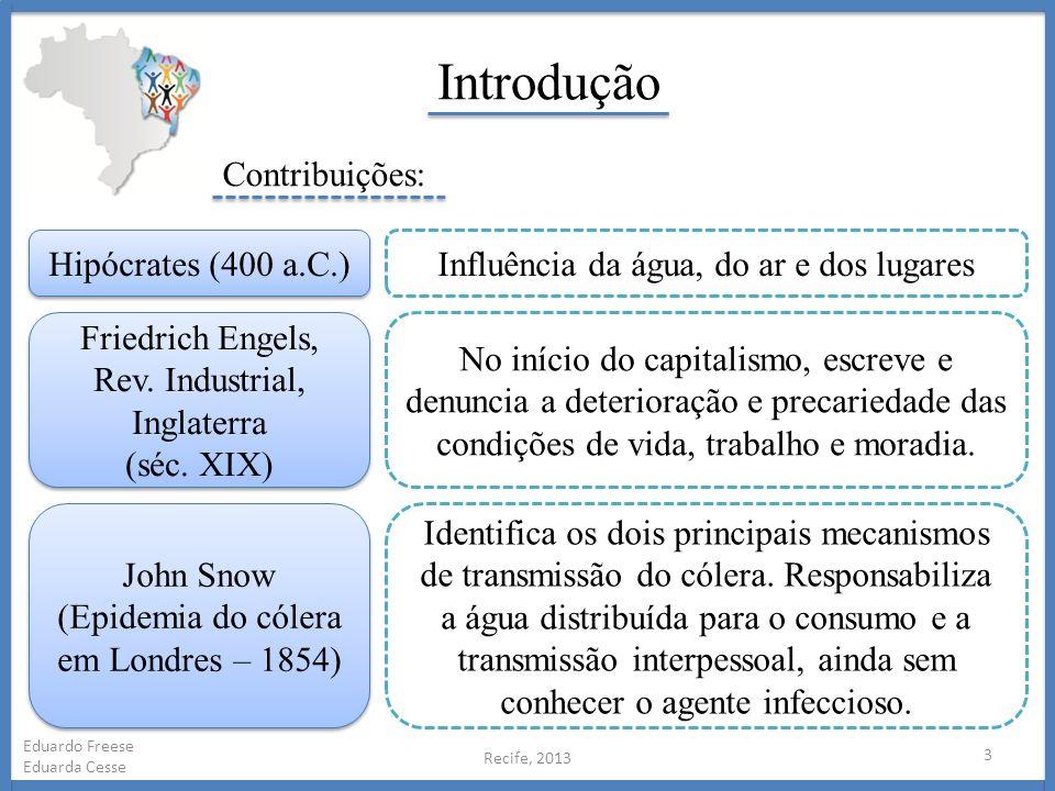 Introdução Recife, 2013 3 Eduardo Freese Eduarda Cesse Contribuições: Hipócrates (400 a.C.) Friedrich Engels, Rev. Industrial, Inglaterra (séc. XIX) F