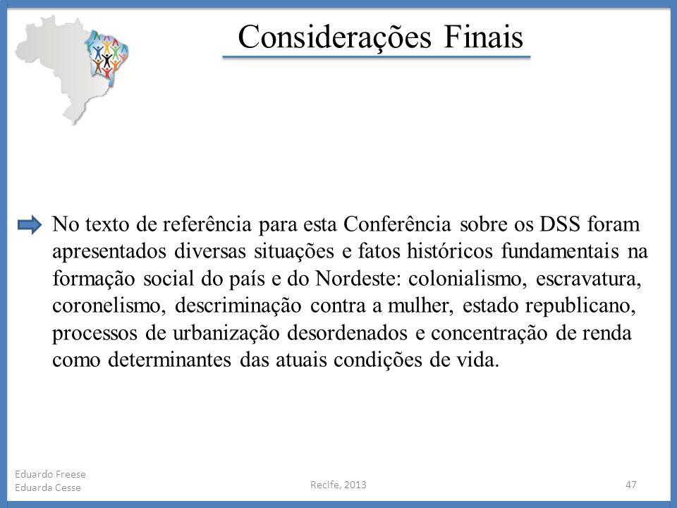 Recife, 201347 Eduardo Freese Eduarda Cesse Considerações Finais No texto de referência para esta Conferência sobre os DSS foram apresentados diversas