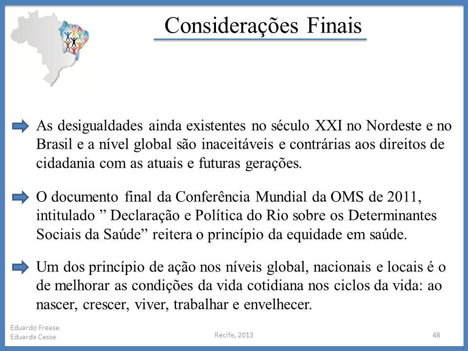 Recife, 201348 Eduardo Freese Eduarda Cesse Considerações Finais As desigualdades ainda existentes no século XXI no Nordeste e no Brasil e a nível glo