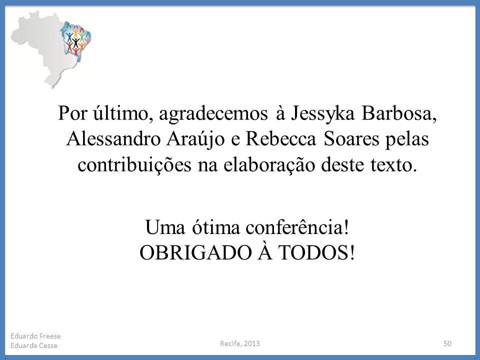 Recife, 201350 Eduardo Freese Eduarda Cesse Por último, agradecemos à Jessyka Barbosa, Alessandro Araújo e Rebecca Soares pelas contribuições na elabo