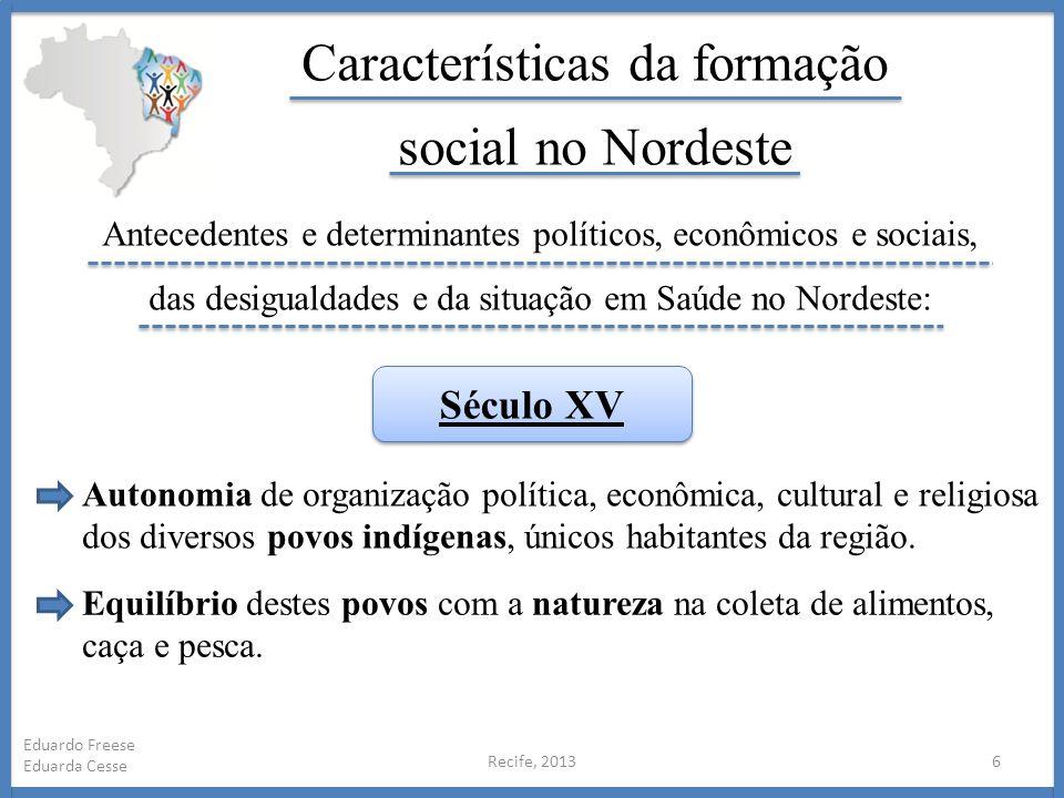 Recife, 20136 Eduardo Freese Eduarda Cesse Características da formação social no Nordeste Antecedentes e determinantes políticos, econômicos e sociais
