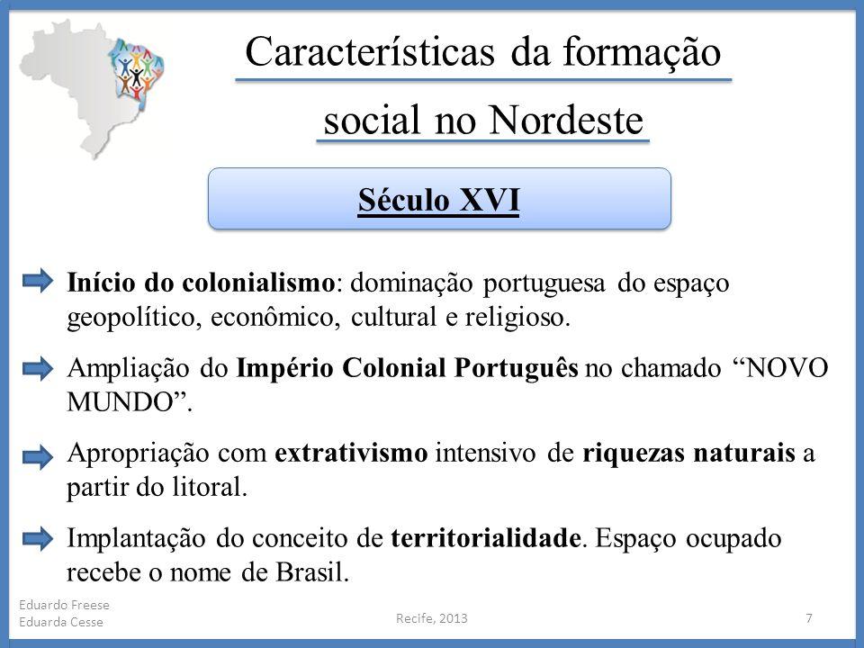 Recife, 20137 Eduardo Freese Eduarda Cesse Características da formação social no Nordeste Século XVI Início do colonialismo: dominação portuguesa do e