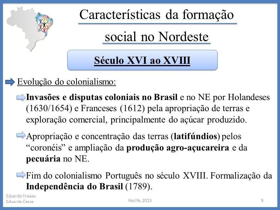 Recife, 20139 Eduardo Freese Eduarda Cesse Características da formação social no Nordeste Século XVI ao XVIII Evolução do colonialismo: Invasões e dis