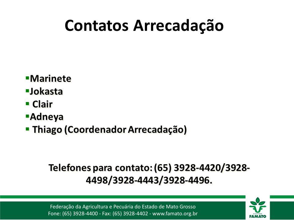 Contatos Arrecadação Marinete Jokasta Clair Adneya Thiago (Coordenador Arrecadação) Telefones para contato: (65) 3928-4420/3928- 4498/3928-4443/3928-4