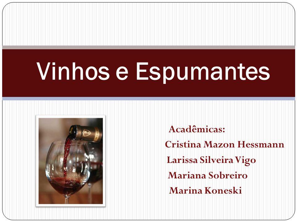 Vinhos e Espumantes Acadêmicas: Cristina Mazon Hessmann Larissa Silveira Vigo Mariana Sobreiro Marina Koneski