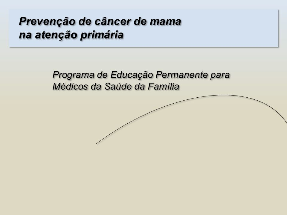 Prevenção de câncer de mama na atenção primária Programa de Educação Permanente para Médicos da Saúde da Família